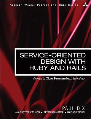 9780321659361-Service-Oriented-Design-With-Ruby-And-Rails
