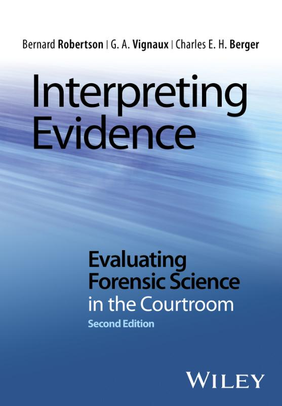 Interpreting Evidence - Evaluating Forensic Scienc e in the Courtroom, second edition