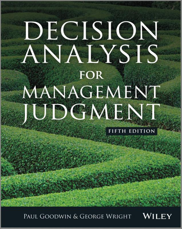 9781118740736-Decision-Analysis-for-Management-Judgement